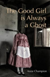 The Good Girl is Always a Ghost by Anne Champion
